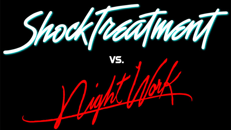 Shock Treatment vs. Night Work